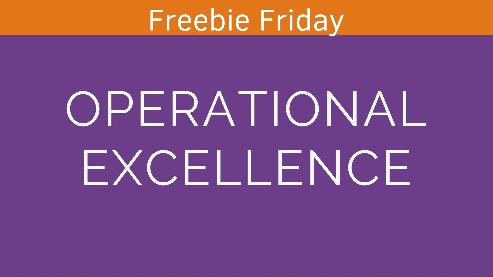 Operational excellence image - Freebie Friday