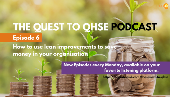 Podcast Episode 6 - quest to qhse -  how to use lean improvements to save money in your company